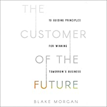 The Customer of the Future: 10 Guiding Principles for Winning Tomorrow's Business