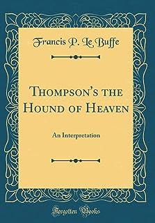 Thompson`s the Hound of Heaven: An Interpretation (Classic Reprint)