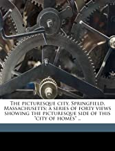"""The picturesque city, Springfield, Massachusetts; a series of forty views showing the picturesque side of this """"city of ho..."""