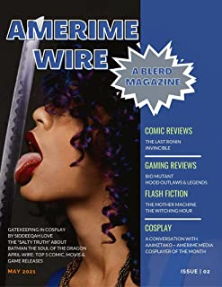 Amerime Wire: May 2021 (A BLERD MAGAZINE Book 2)