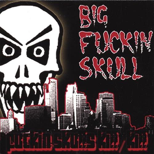 Amazon.com: Fuckin Skulls Kill/ Kill: Big Fuckin Skull: MP3 ...