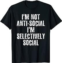 NOT ANTI-SOCIAL I'M SELECTIVELY SOCIAL Shirt Funny Gift Idea