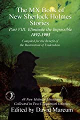 The MX Book of New Sherlock Holmes Stories - Part VIII: Eliminate The Impossible: 1892-1905 Kindle Edition