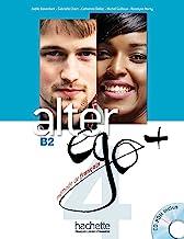 Alter ego +. Livre de l'eleve. Per le Scuole superiori. Con CD-ROM. Con espansione online: Alter Ego B2 (+ CD): Alter Ego + 4 : Livre élève + CD-Rom