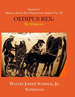 Schenck's Official Stage Play Formatting Series: Vol. 47 Sophocles' OEDIPUS REX: Six Versions