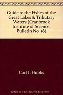 Guide to the Fishes of the Great Lakes & Tributary Waters (Cranbrook Institute of Science, Bulletin No. 18)