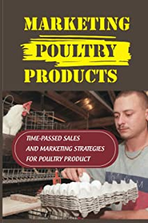 Marketing Poultry Products: Time-Passed Sales And Marketing Strategies For Poultry Product: How Do Poultry Companies Attra...