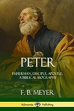 Peter: Fisherman, Disciple, Apostle; A Biblical Biography