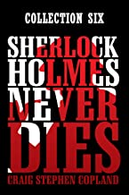 Sherlock Holmes Never Dies: Collection Six: New Sherlock Holmes Mysteries Boxed Sets