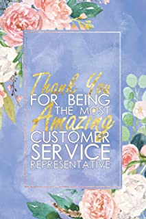 Customer Service Representative Gift: Customer Service Rep Journal Notebook | Thank You For being the Most Amazing Customer Service Representative | 6