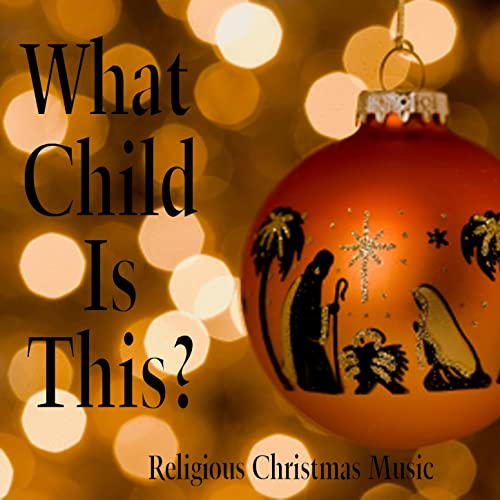 Religious Christmas Music.What Child Is This Religious Christmas Music By Religious