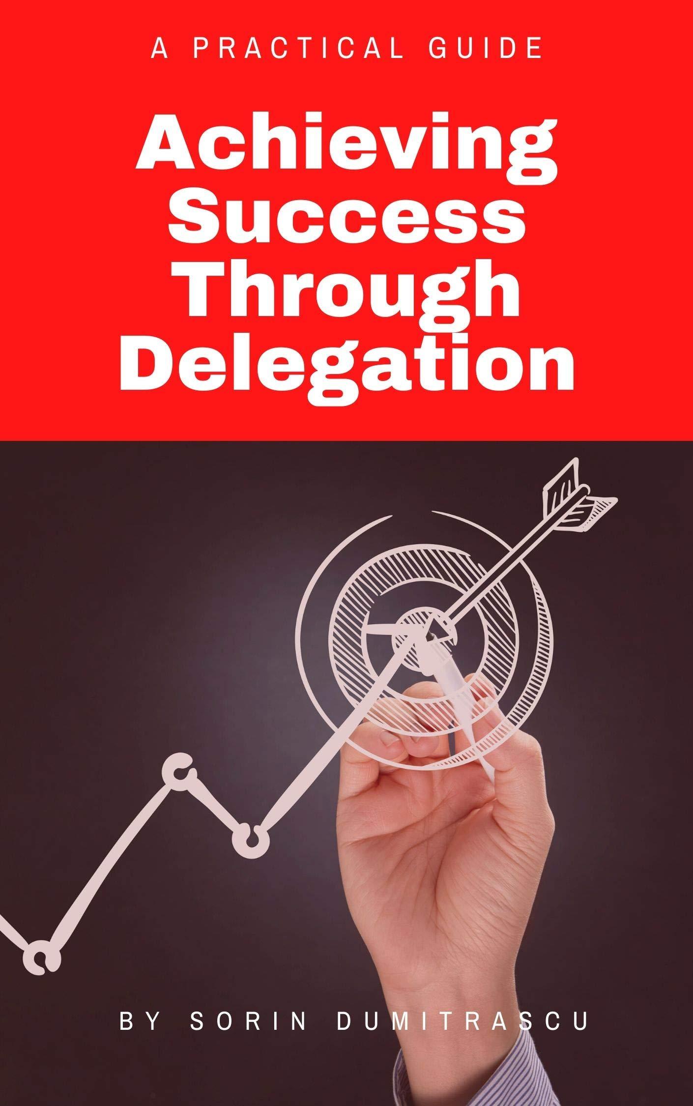 Achieving Success Through Delegation: A Practical Guide