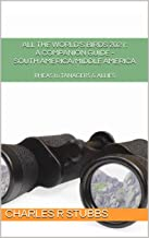 All the World's Birds 2021: A Companion Guide - SOUTH AMERICA/MIDDLE AMERICA (All the World's Birds 2021: A Companion Guid...