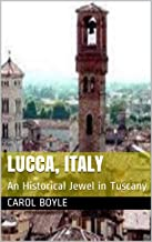 LUCCA, ITALY: An Historical Jewel in Tuscany