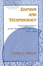 Zionism and Technocracy: The Engineering of Jewish Settlement in Palestine, 1870-1918 (The Modern Jewish Experience)