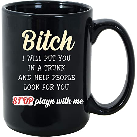 Details about  /Bitch I Will Put You IN A Trunk and Help People Look For You Coffee Mug