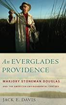 An Everglades Providence: Marjory Stoneman Douglas and the American Environmental Century (Environmental History and the American South Ser.)