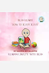 Bean Learns How to Scoot Scoot: Learning Safety with Bean Kindle Edition