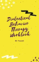 Dialectical Behavior Therapy Workbook: Anger Management, Boost Your Self-Esteem, Overcoming PTSD, Reduce Stress, Panic, an...