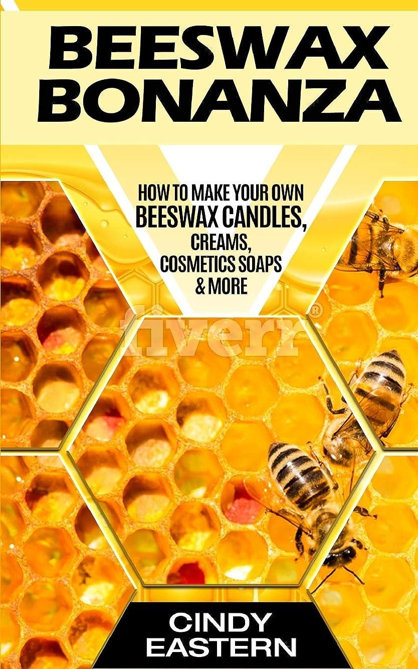 収入戻る特権的Beeswax Bonanza: How to Make Your Own Beeswax Candles, Creams, Cosmetics Soaps & More