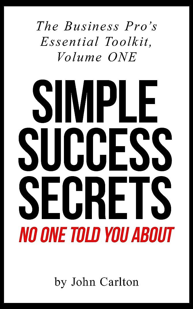 契約したキャプション不運Simple Success Secrets No One Told You About (The Business Pro's Essential Toolkit Book 1) (English Edition)