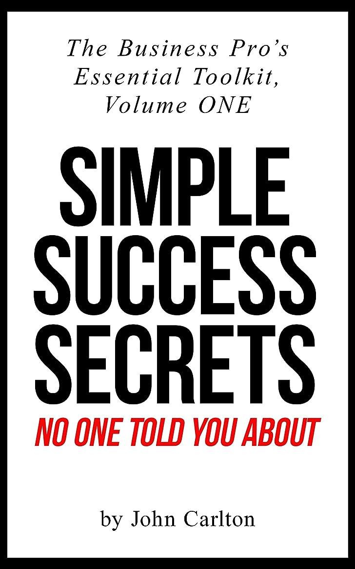 誰の作成者住むSimple Success Secrets No One Told You About (The Business Pro's Essential Toolkit Book 1) (English Edition)