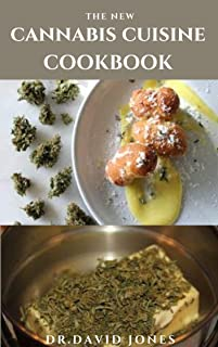 THE NEW CANNABIS CUISINE COOKBOOK: Delicious Marijuana Recipes For Your Canna Kitchen Includes Step y Step Guide Getting S...