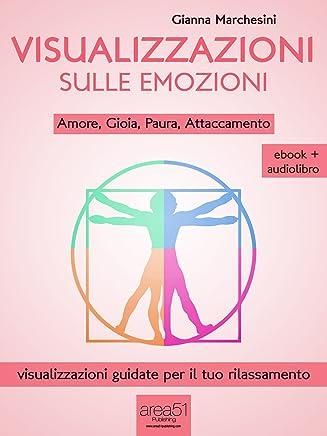 Visualizzazione sulle emozioni: Amore, Gioia, Paura, Attaccamento (LAltra Medicina)