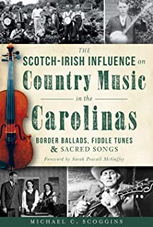 The Scotch-Irish Influence on Country Music in the Carolinas: Border Ballads, Fiddle Tunes and Sacred Songs