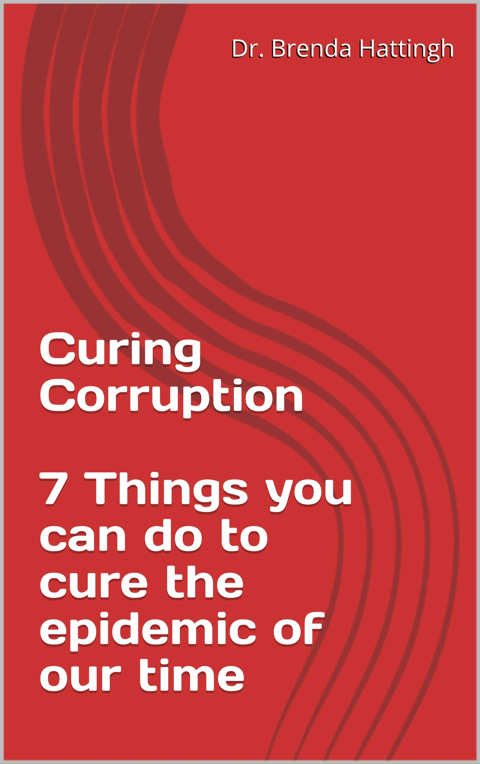 Curing Corruption 7 Things you can do to cure the epidemic of our time