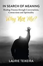 Why Not Me?: In Search of Meaning—Healing Trauma through Conversations, Connections and Spirituality