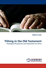 Tithing in the Old Testament: Theological Perspectives and Implications for Africa