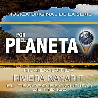 Por El Planeta - Riviera Nayarit El Tesoro Escondido De México (Music from the Original Tv Series)