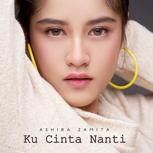 Ku Cinta Nanti By Ashira Zamita On Amazon Music Amazon Com