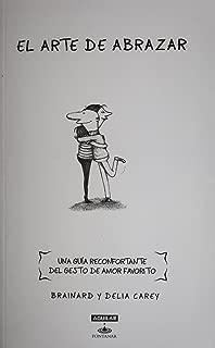 El arte de abrazar. Una guia reconfortante del gesto de amor favorito (Spanish Edition)