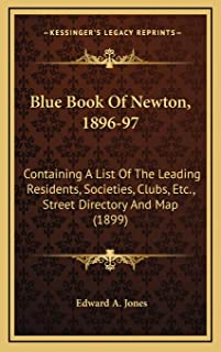 Blue Book of Newton, 1896-97: Containing A List Of The Leading Residents, Societies, Clubs, Etc., Street Directory And Map...