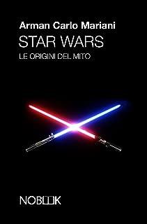 Star wars: le origini del mito (Italian Edition)