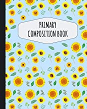 Primary Composition Book: Pretty Sunflower Primary Composition Notebook K-2  | With Picture Space: Draw Top Lines Bottom | Kindergarten to Early ... Journal with Drawing Space for Grades K-2