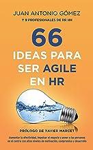 66 IDEAS PARA SER AGILE EN HR: AUMENTAR LA EFECTIVIDAD, IMPULSAR EL NEGOCIO Y PONER A LAS PERSONAS EN EL CENTRO CON ALTOS ...