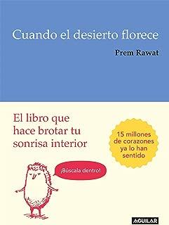 Cuando el desierto florece: El libro que hace brotar tu sonrisa interior / Splitting the Arrow: Understanding the business of Life (Spanish Edition)