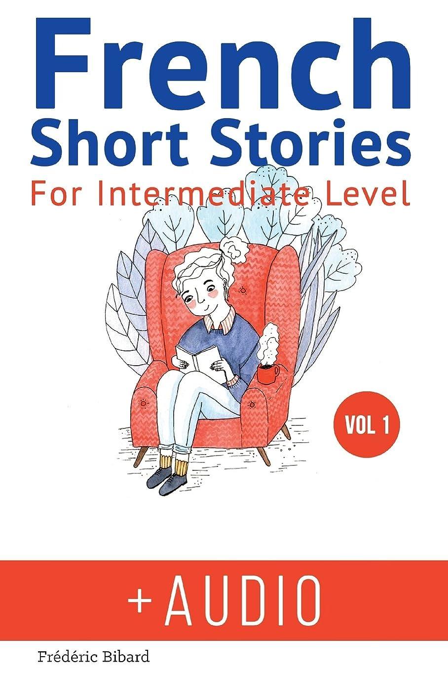 一時解雇するプロテスタント強いFrench: Short Stories for Intermediate Level + AUDIO: Improve your French listening comprehension skills with seven French stories for intermediate level