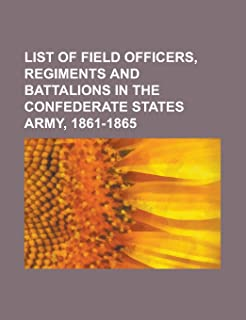 List of Field Officers, Regiments and Battalions in the Confederate States Army, 1861-1865