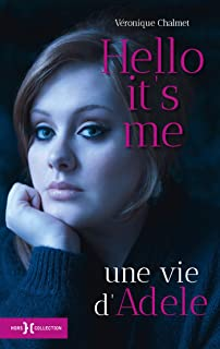 Hello it's me, une vie d'Adele (French Edition)