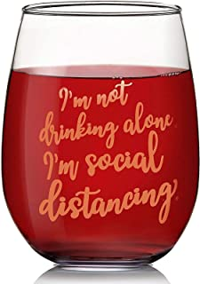 Stemless Novelty Wine Glass Gift, I'm Not Drinking Alone, I'm Social Distancing (15 oz)