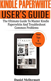 KINDLE PAPERWHITE USER'S GUIDE: The Ultimate Guide to Master Kindle Paperwhite And Troubleshoot Common Problems (English Edition)