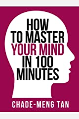How to Master Your Mind in 100 Minutes: Increase Productivity, Creativity and Happiness (Collins Shorts, Book 8) Kindle Edition