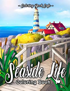 Seaside Life Coloring Book: An Adult Coloring Book Featuring Fun and Relaxing Scenes By the Sea and Nostalgic Oceanview La...