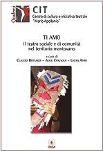 Ti Amo: Il teatro sociale e di comunità nel territorio mantovano (Italian Edition)