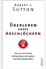 Überleben unter Arschlöchern: Wie Sie mit Leuten klarkommen, die andere wie Dreck behandeln (German Edition) Kindle Edition