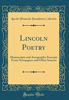Lincoln Poetry: Manuscripts and Autographs; Excerpts From Newspapers and Other Sources (Classic Reprint)